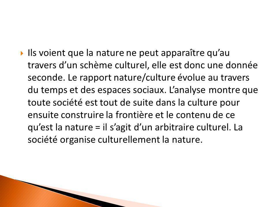 Ils voient que la nature ne peut apparaître qu'au travers d'un schème culturel, elle est donc une donnée seconde. Le rapport nature/culture évolue a