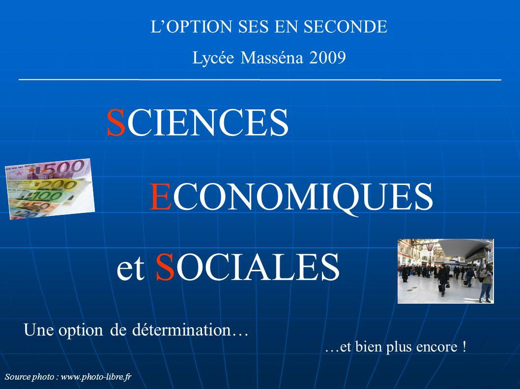 L'OPTION SES EN SECONDE Lycée Masséna 2009 ECONOMIQUES SCIENCES et SOCIALES Une option de détermination… …et bien plus encore ! Source photo : www.pho