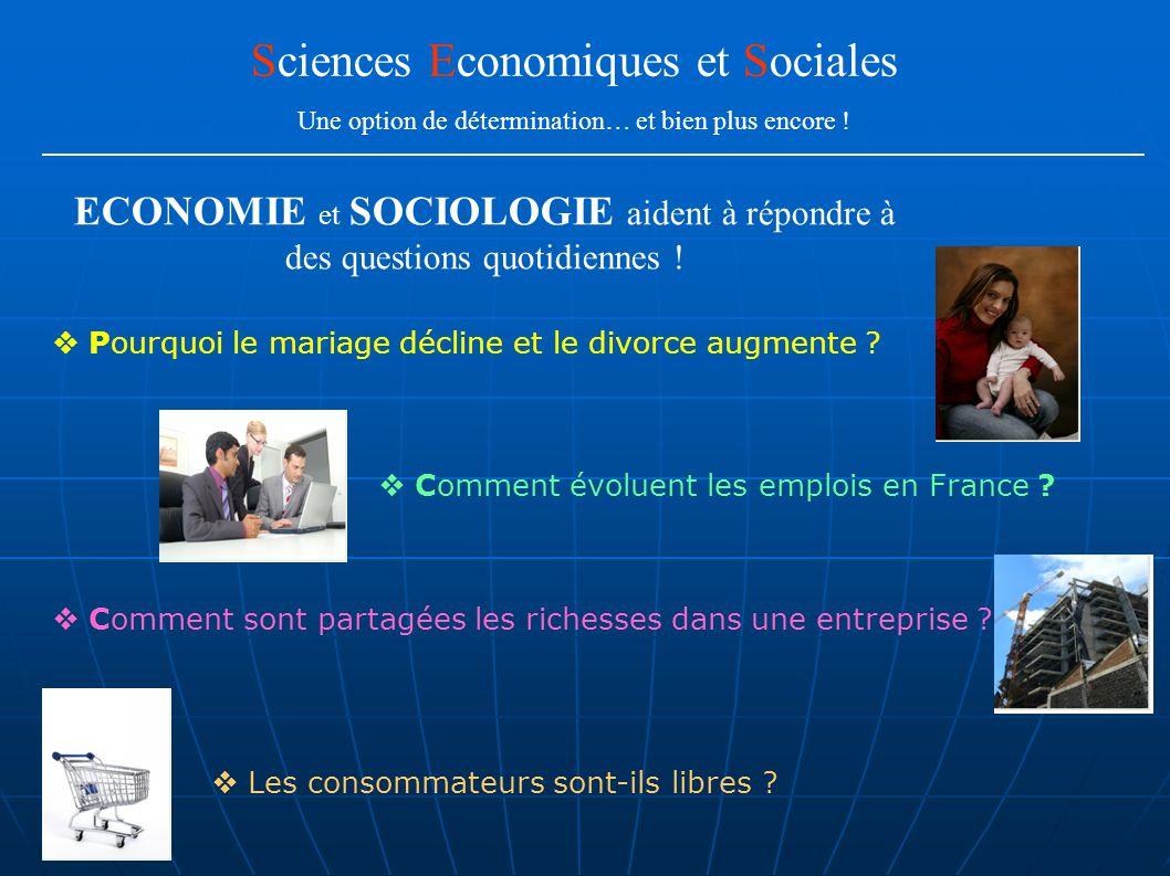 Sciences Economiques et Sociales Une option de détermination… et bien plus encore !  Comment évoluent les emplois en France ?  Pourquoi le mariage d