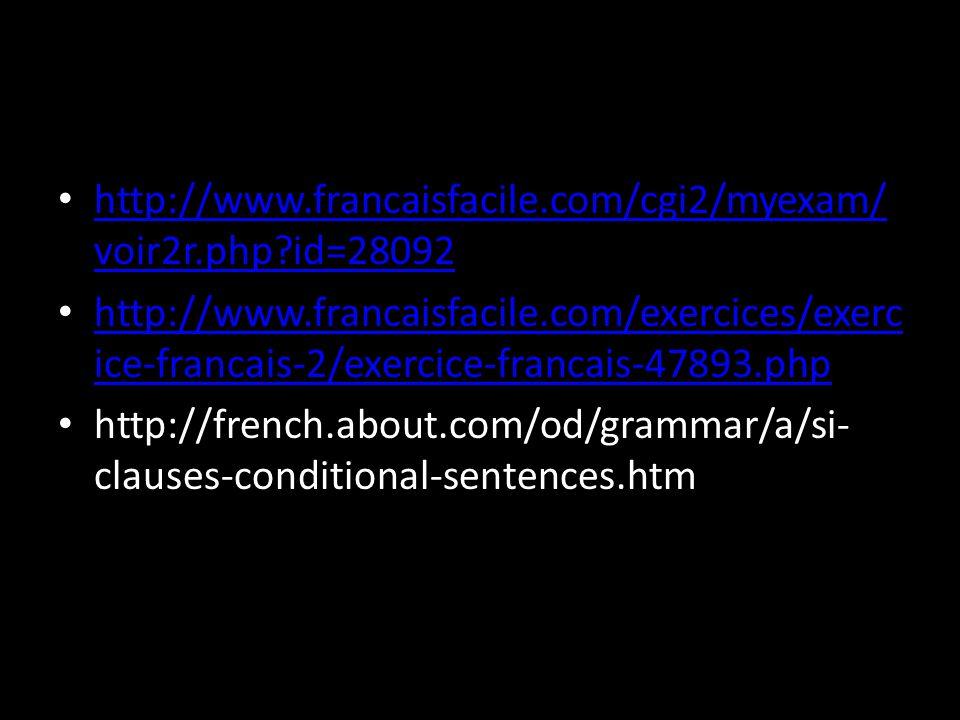 http://www.francaisfacile.com/cgi2/myexam/ voir2r.php?id=28092 http://www.francaisfacile.com/cgi2/myexam/ voir2r.php?id=28092 http://www.francaisfacile.com/exercices/exerc ice-francais-2/exercice-francais-47893.php http://www.francaisfacile.com/exercices/exerc ice-francais-2/exercice-francais-47893.php http://french.about.com/od/grammar/a/si- clauses-conditional-sentences.htm
