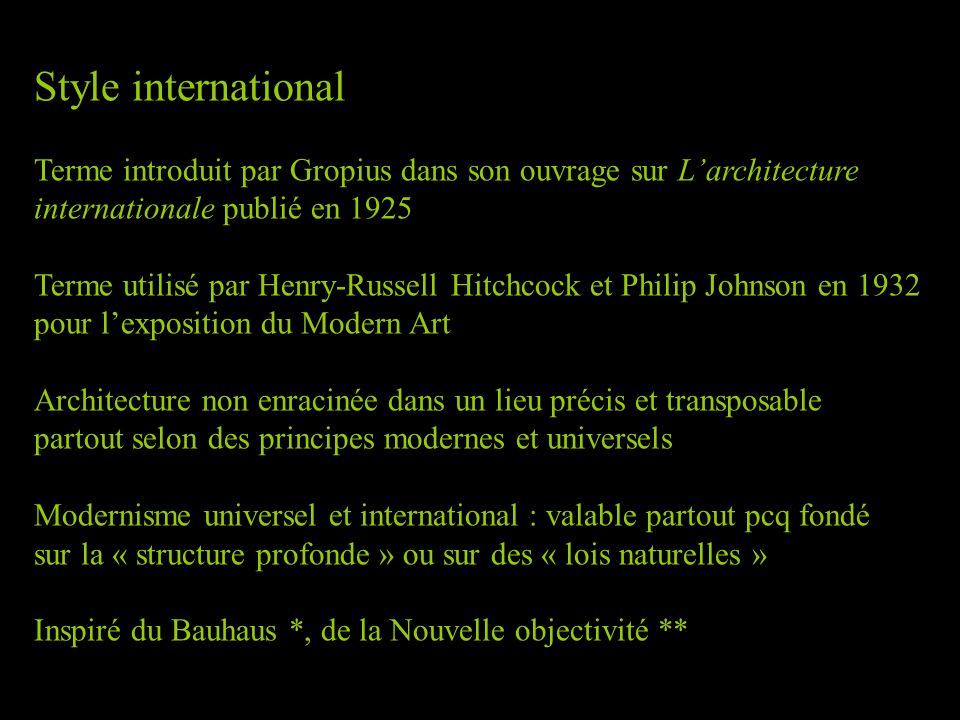 Style international Terme introduit par Gropius dans son ouvrage sur L'architecture internationale publié en 1925 Terme utilisé par Henry-Russell Hitc