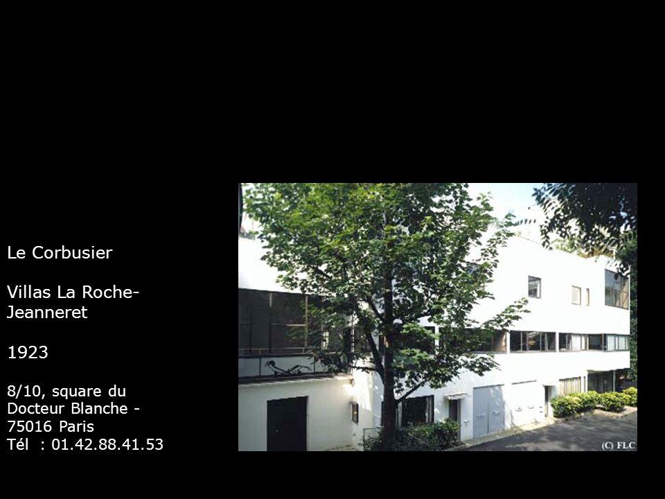 Le Corbusier Villas La Roche- Jeanneret 1923 8/10, square du Docteur Blanche - 75016 Paris Tél : 01.42.88.41.53