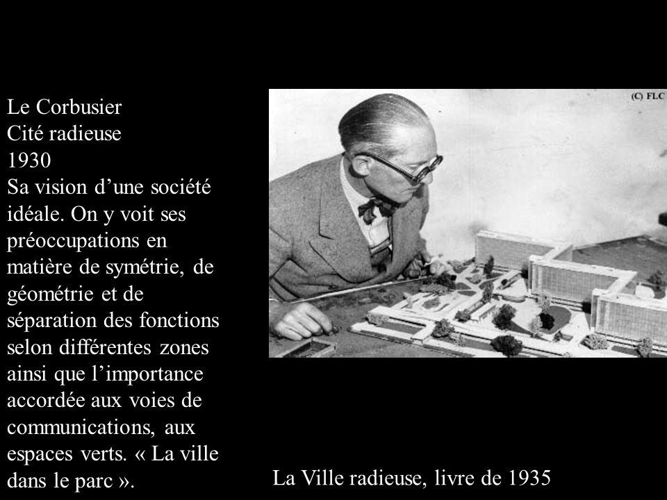 Le Corbusier Cité radieuse 1930 Sa vision d'une société idéale. On y voit ses préoccupations en matière de symétrie, de géométrie et de séparation des