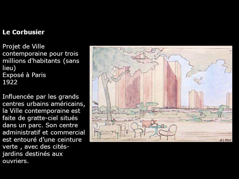 Le Corbusier Projet de Ville contemporaine pour trois millions d'habitants (sans lieu) Exposé à Paris 1922 Influencée par les grands centres urbains a