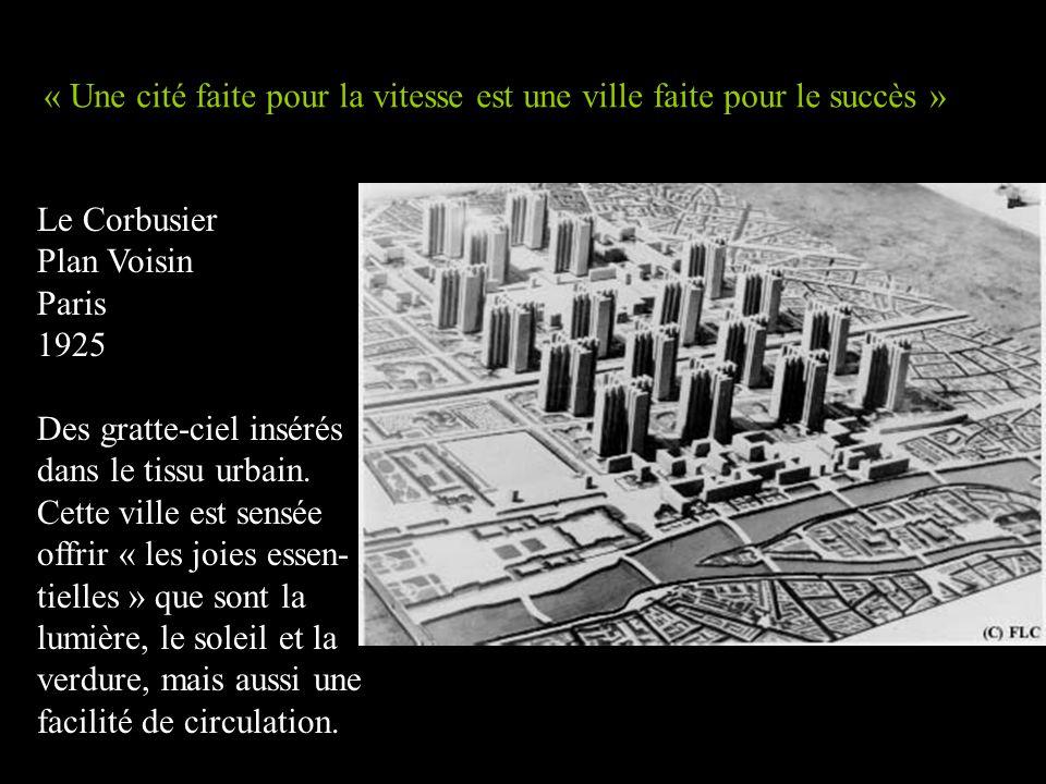 Le Corbusier Plan Voisin Paris 1925 Des gratte-ciel insérés dans le tissu urbain. Cette ville est sensée offrir « les joies essen- tielles » que sont