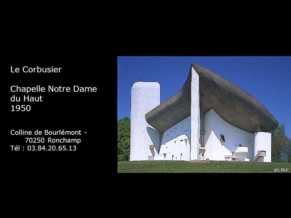 Le Corbusier Chapelle Notre Dame du Haut 1950 Colline de Bourlémont - 70250 Ronchamp Tél : 03.84.20.65.13