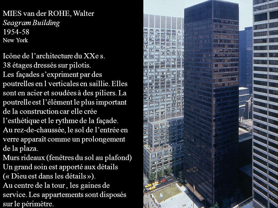 MIES van der ROHE, Walter Seagram Building 1954-58 New York Icône de l'architecture du XXe s. 38 étages dressés sur pilotis. Les façades s'expriment p