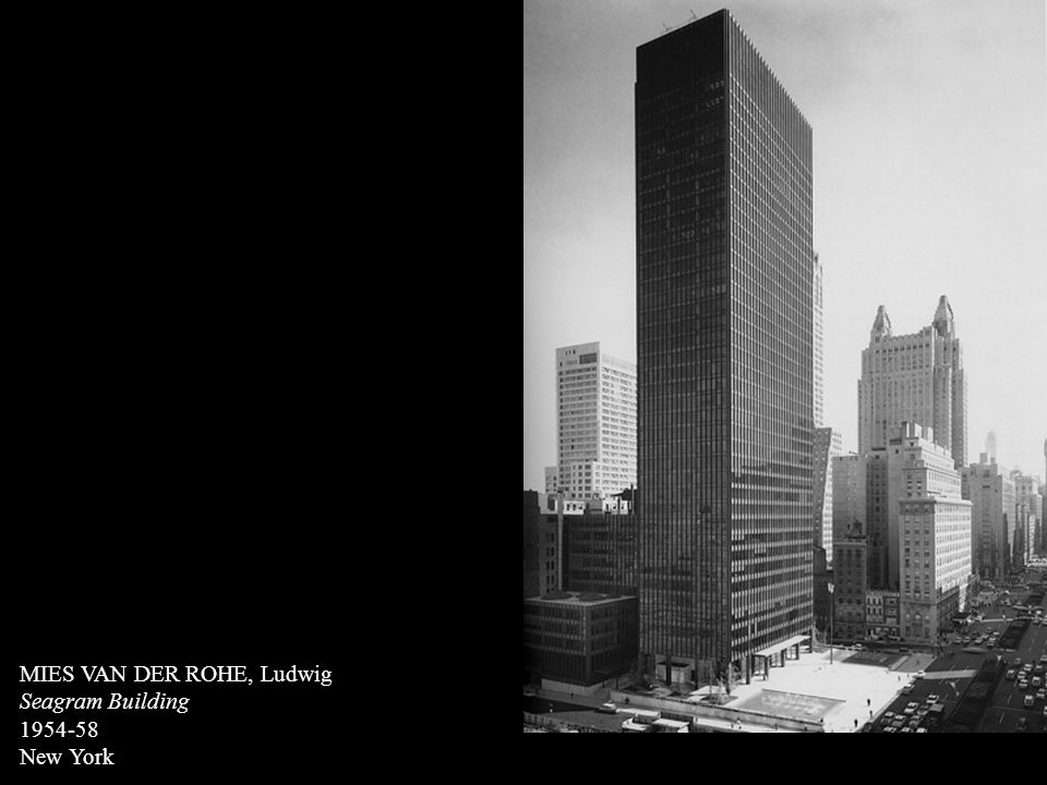 MIES VAN DER ROHE, Ludwig Seagram Building 1954-58 New York