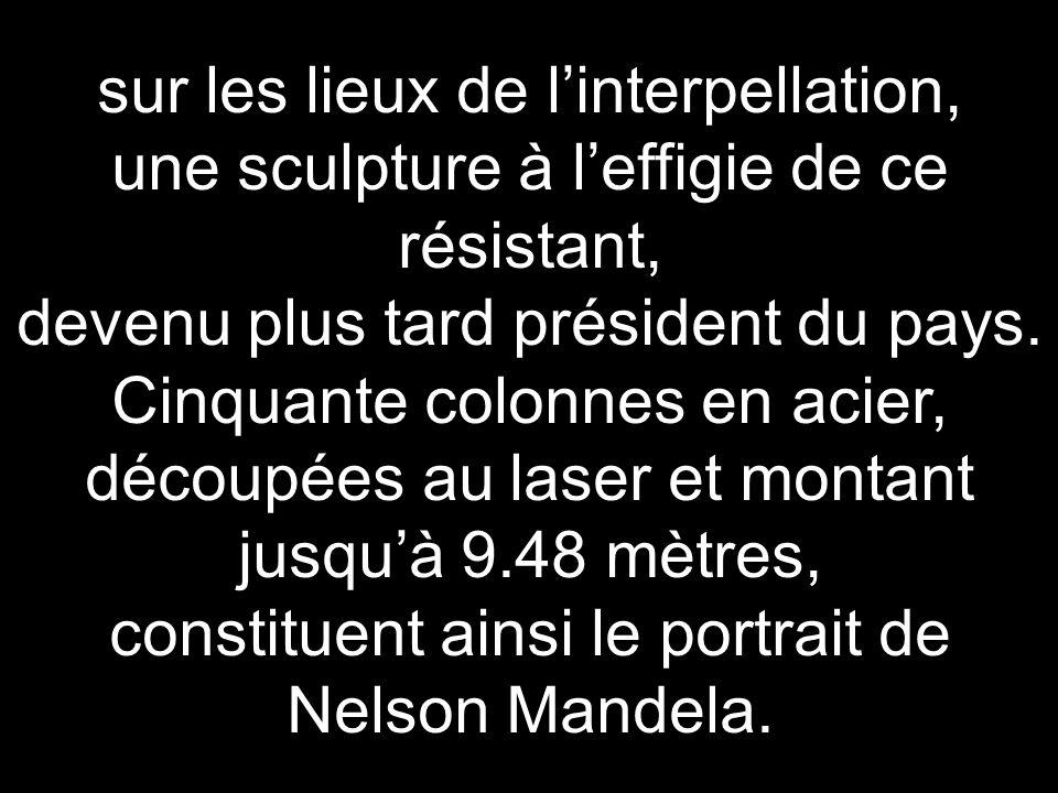 sur les lieux de l'interpellation, une sculpture à l'effigie de ce résistant, devenu plus tard président du pays.