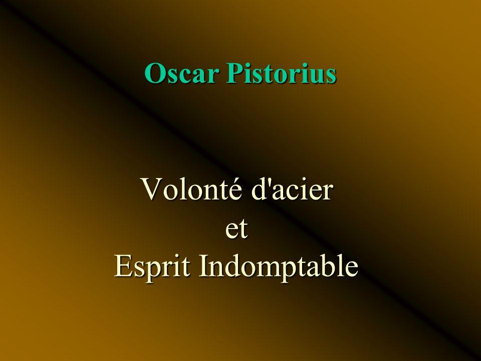 Volonté d acier et Esprit Indomptable Oscar Pistorius
