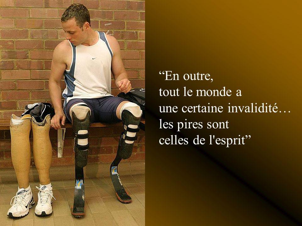 En outre, tout le monde a une certaine invalidité… les pires sont celles de l esprit