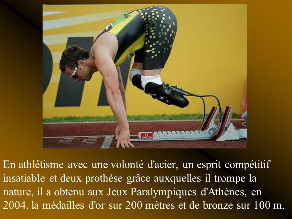 En athlétisme avec une volonté d acier, un esprit compétitif insatiable et deux prothèse grâce auxquelles il trompe la nature, il a obtenu aux Jeux Paralympiques d Athènes, en 2004, la médailles d or sur 200 mètres et de bronze sur 100 m.