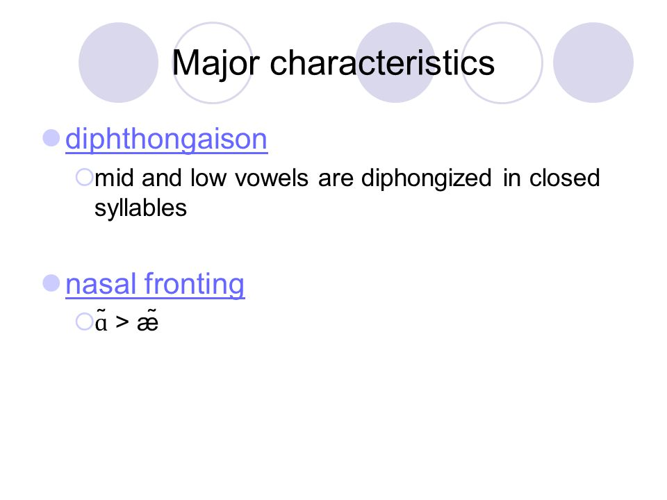 Major characteristics diphthongaison  mid and low vowels are diphongized in closed syllables nasal fronting  ɑ ̃ > æ̃