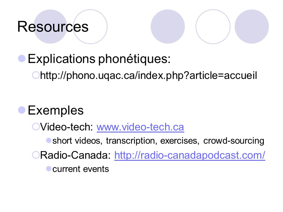 Resources Explications phonétiques:  http://phono.uqac.ca/index.php?article=accueil Exemples  Video-tech: www.video-tech.cawww.video-tech.ca short v