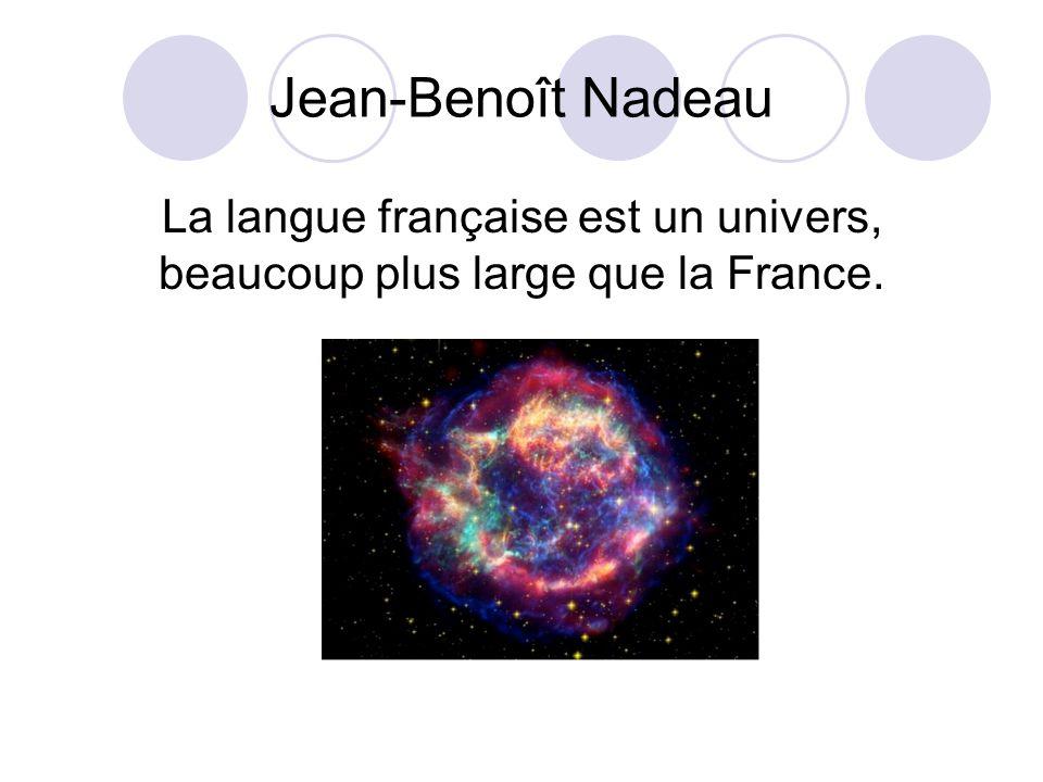 Jean-Benoît Nadeau La langue française est un univers, beaucoup plus large que la France.