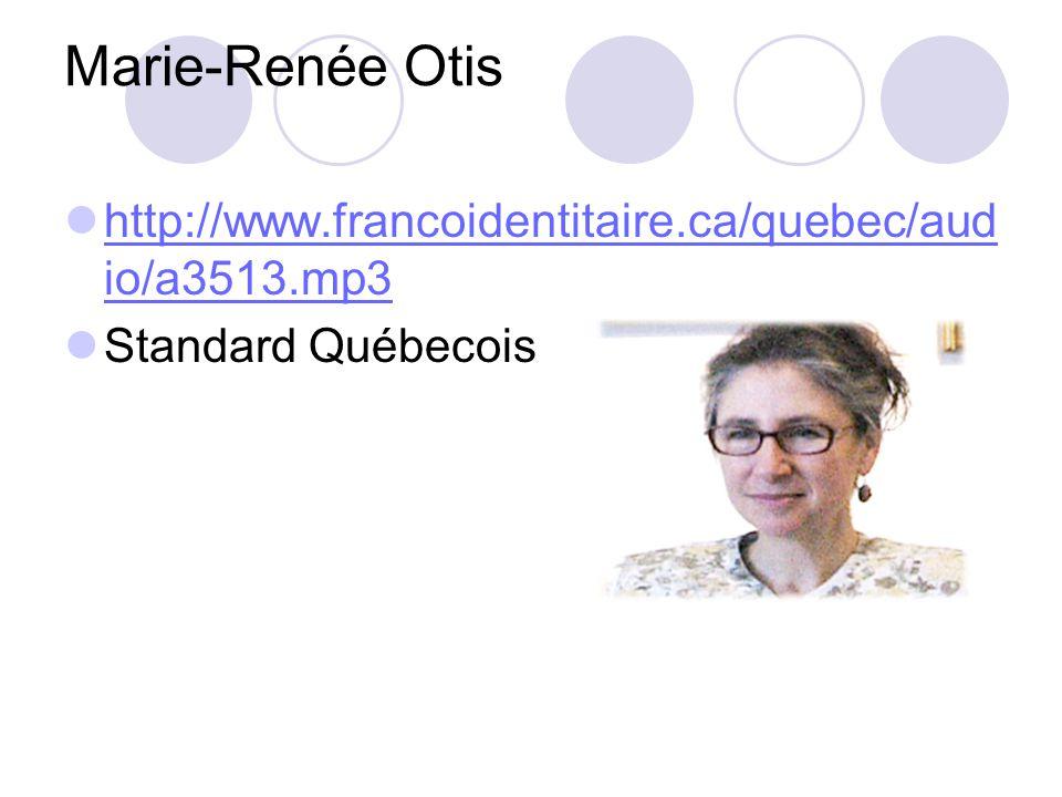 Marie-Renée Otis http://www.francoidentitaire.ca/quebec/aud io/a3513.mp3 http://www.francoidentitaire.ca/quebec/aud io/a3513.mp3 Standard Québecois