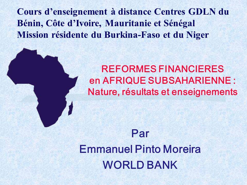 REFORMES FINANCIERES en AFRIQUE SUBSAHARIENNE : Nature, résultats et enseignements Par Emmanuel Pinto Moreira WORLD BANK Cours d'enseignement à distan