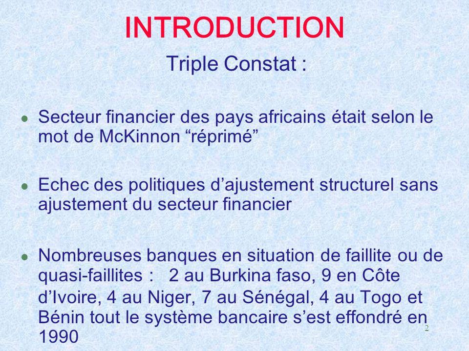 """2 INTRODUCTION Triple Constat : l Secteur financier des pays africains était selon le mot de McKinnon """"réprimé"""" l Echec des politiques d'ajustement st"""