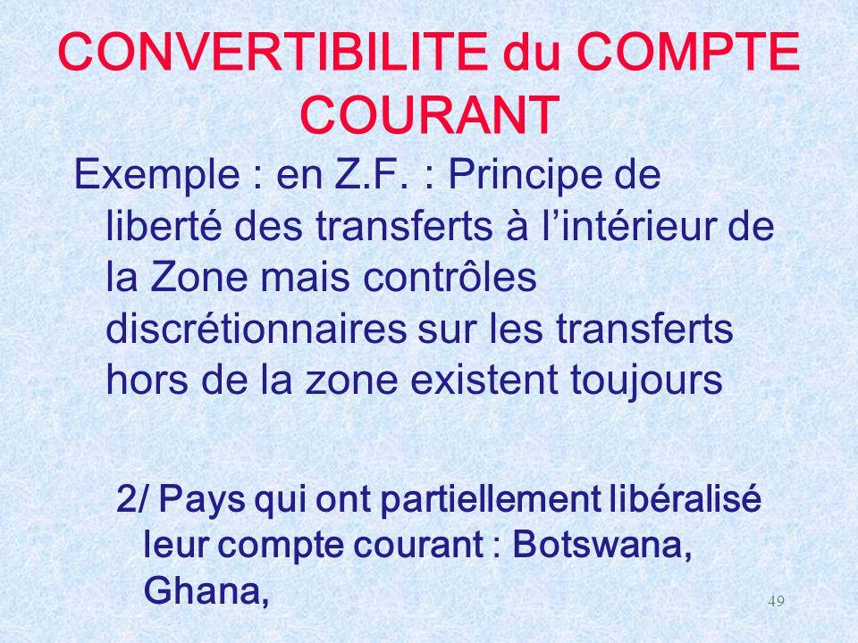 49 CONVERTIBILITE du COMPTE COURANT Exemple : en Z.F. : Principe de liberté des transferts à l'intérieur de la Zone mais contrôles discrétionnaires su