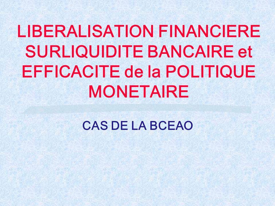 LIBERALISATION FINANCIERE SURLIQUIDITE BANCAIRE et EFFICACITE de la POLITIQUE MONETAIRE CAS DE LA BCEAO