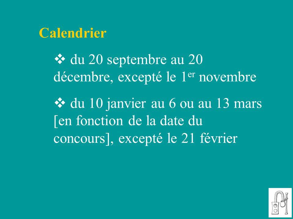 Calendrier  du 20 septembre au 20 décembre, excepté le 1 er novembre  du 10 janvier au 6 ou au 13 mars [en fonction de la date du concours], excepté