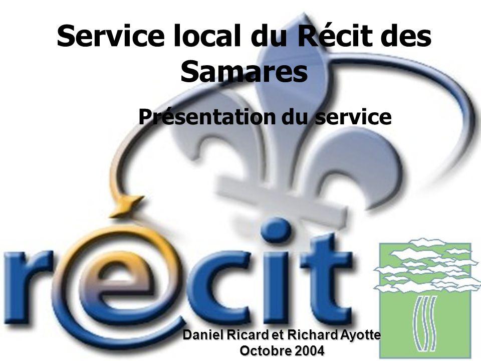 Service local du Récit des Samares Présentation du service Daniel Ricard et Richard Ayotte Octobre 2004