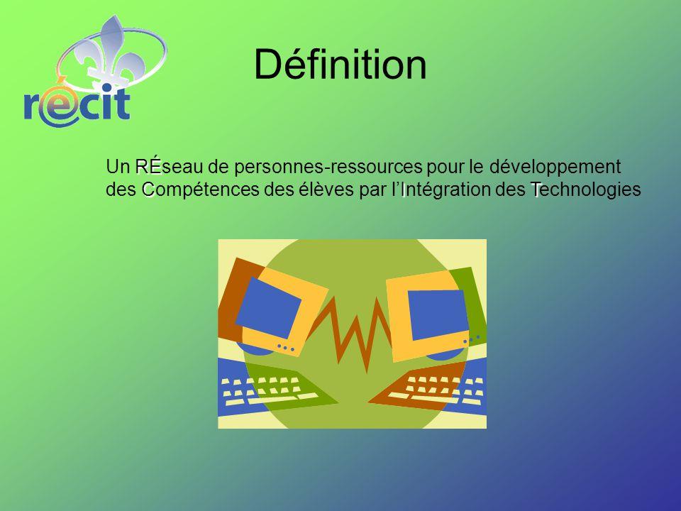 Définition RÉ Un RÉseau de personnes-ressources pour le développement CIT des Compétences des élèves par l'Intégration des Technologies