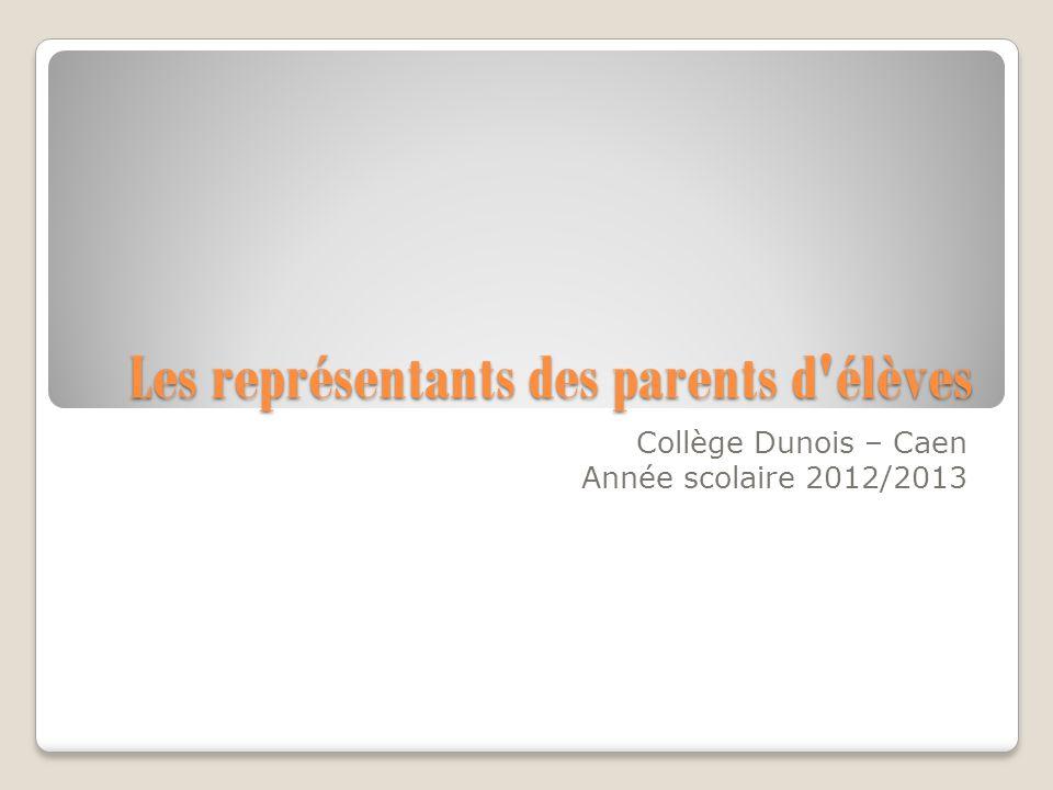 Les représentants des parents d'élèves Collège Dunois – Caen Année scolaire 2012/2013