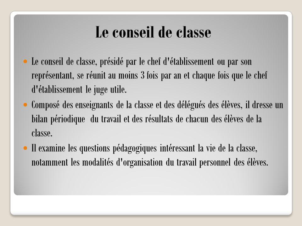 Le conseil de classe Le conseil de classe, présidé par le chef d'établissement ou par son représentant, se réunit au moins 3 fois par an et chaque foi