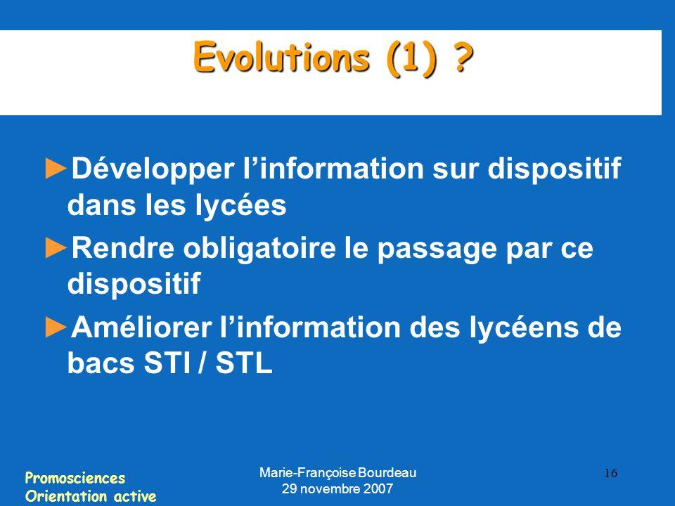 Promosciences Orientation active Marie-Françoise Bourdeau 29 novembre 2007 16 Evolutions (1) .