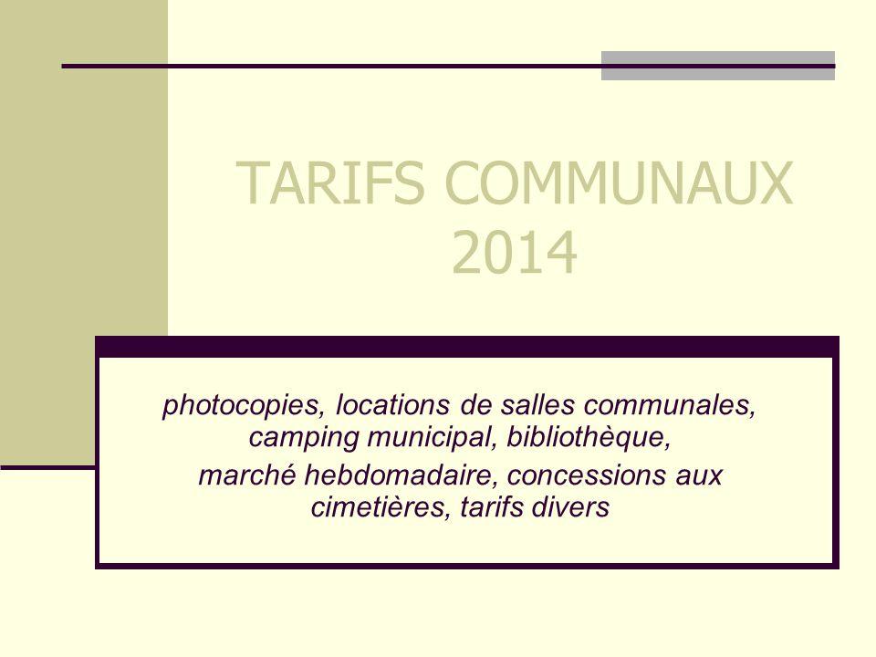 TARIFS COMMUNAUX 2014 photocopies, locations de salles communales, camping municipal, bibliothèque, marché hebdomadaire, concessions aux cimetières, t