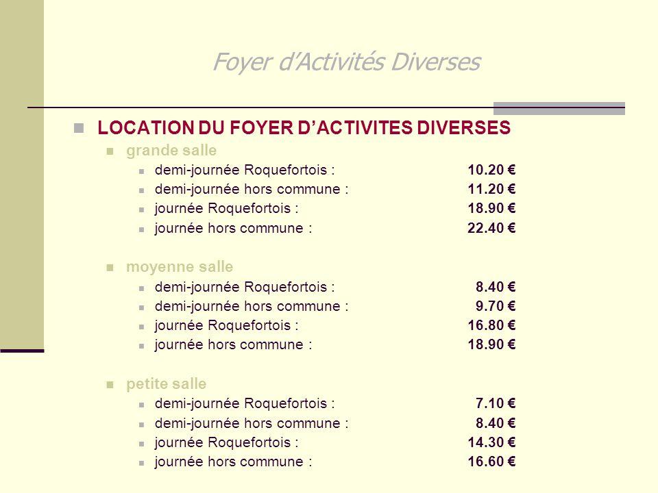 Foyer d'Activités Diverses LOCATION DU FOYER D'ACTIVITES DIVERSES grande salle demi-journée Roquefortois : 10.20 € demi-journée hors commune : 11.20 €