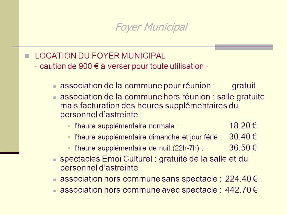 Foyer Municipal LOCATION DU FOYER MUNICIPAL - caution de 900 € à verser pour toute utilisation - association de la commune pour réunion : gratuit asso
