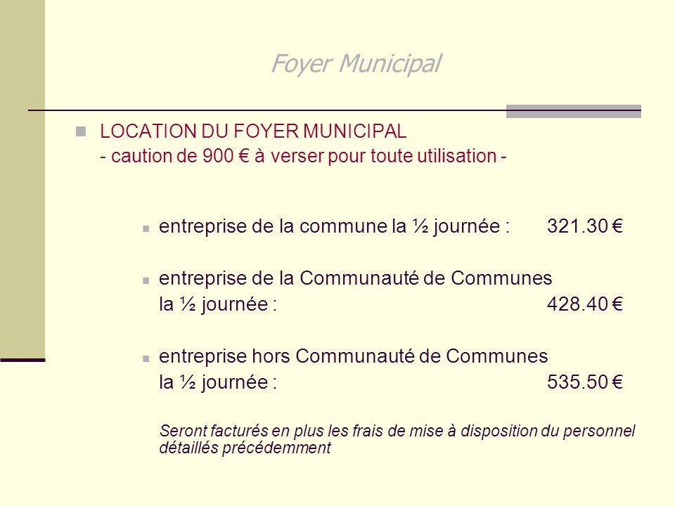 Foyer Municipal LOCATION DU FOYER MUNICIPAL - caution de 900 € à verser pour toute utilisation - entreprise de la commune la ½ journée :321.30 € entre