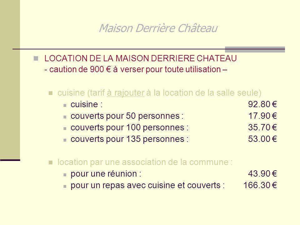 Maison Derrière Château LOCATION DE LA MAISON DERRIERE CHATEAU - caution de 900 € à verser pour toute utilisation – cuisine (tarif à rajouter à la loc