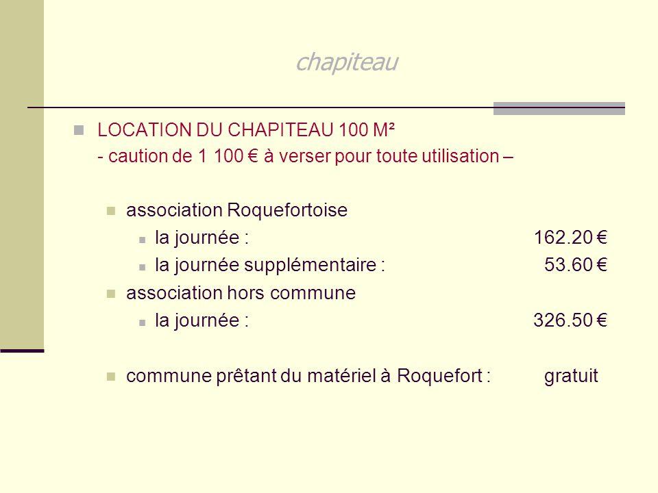 chapiteau LOCATION DU CHAPITEAU 100 M² - caution de 1 100 € à verser pour toute utilisation – association Roquefortoise la journée : 162.20 € la journ