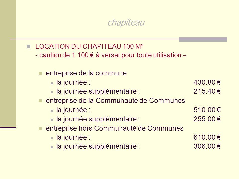 chapiteau LOCATION DU CHAPITEAU 100 M² - caution de 1 100 € à verser pour toute utilisation – entreprise de la commune la journée : 430.80 € la journé