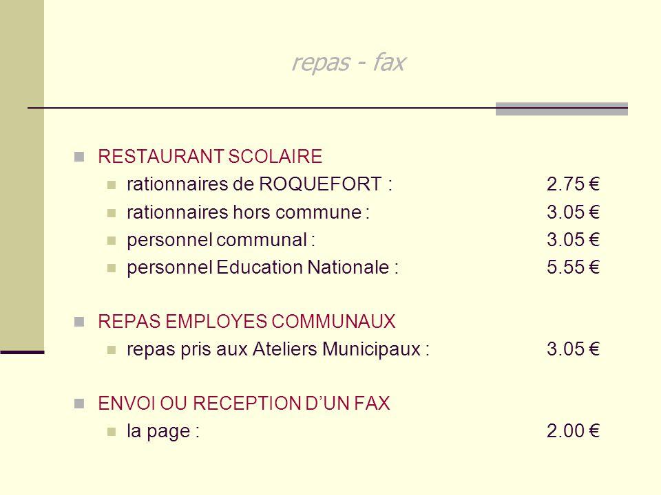 repas - fax RESTAURANT SCOLAIRE rationnaires de ROQUEFORT : 2.75 € rationnaires hors commune : 3.05 € personnel communal : 3.05 € personnel Education