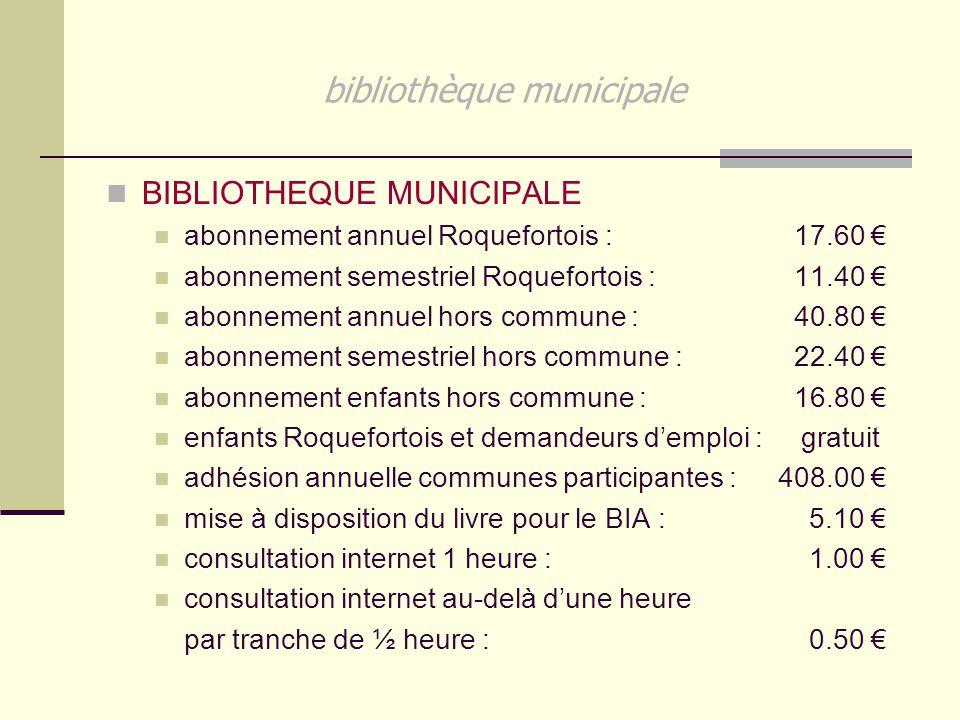 bibliothèque municipale BIBLIOTHEQUE MUNICIPALE abonnement annuel Roquefortois : 17.60 € abonnement semestriel Roquefortois : 11.40 € abonnement annue