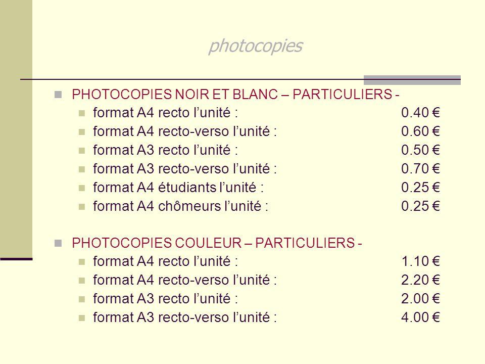 photocopies PHOTOCOPIES NOIR ET BLANC – PARTICULIERS - format A4 recto l'unité : 0.40 € format A4 recto-verso l'unité : 0.60 € format A3 recto l'unité