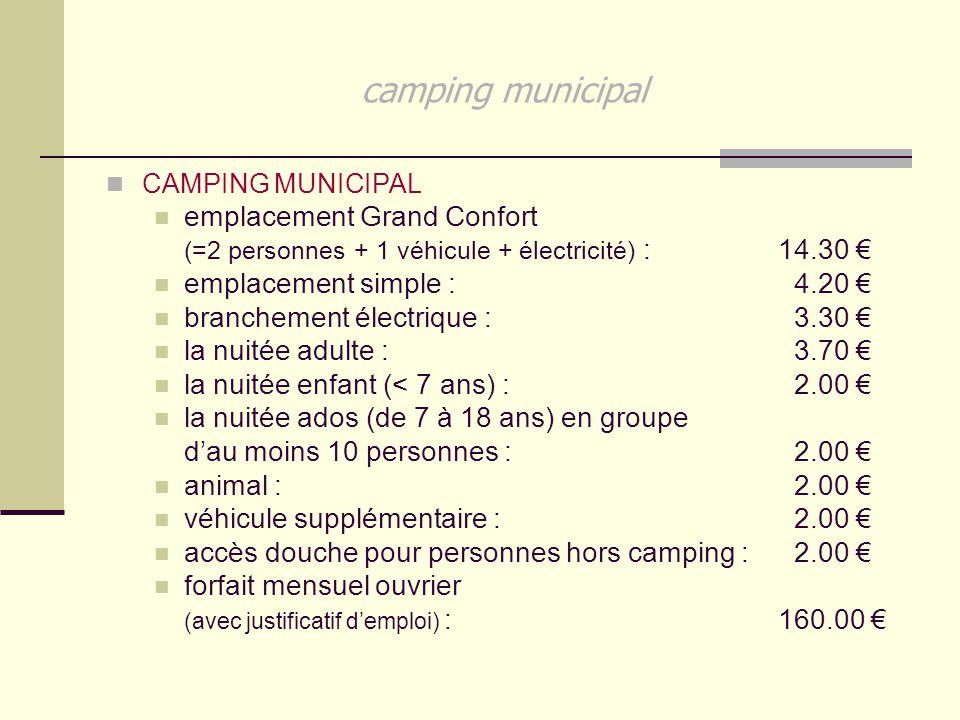 camping municipal CAMPING MUNICIPAL emplacement Grand Confort (=2 personnes + 1 véhicule + électricité) :14.30 € emplacement simple : 4.20 € brancheme