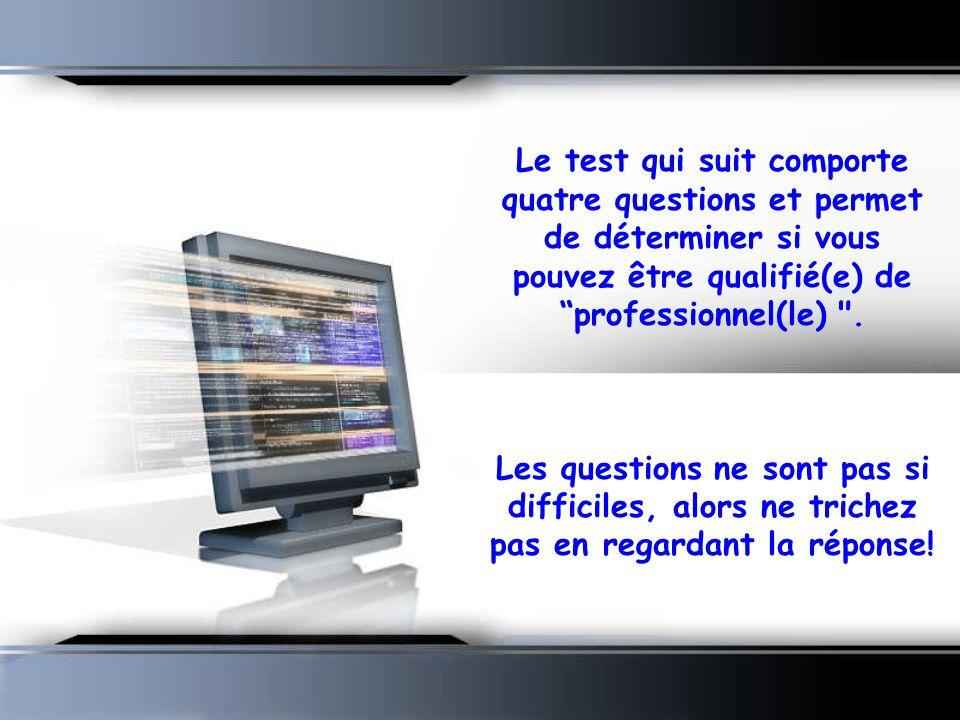 """Le test qui suit comporte quatre questions et permet de déterminer si vous pouvez être qualifié(e) de """"professionnel(le)"""
