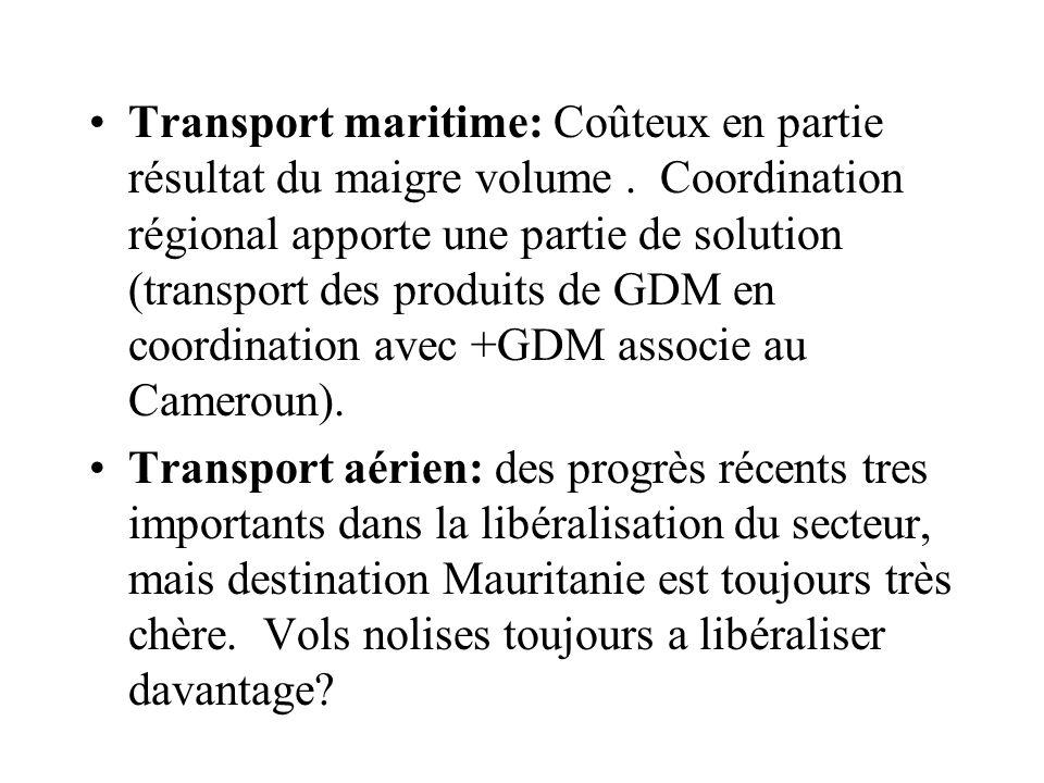 Transport maritime: Coûteux en partie résultat du maigre volume. Coordination régional apporte une partie de solution (transport des produits de GDM e