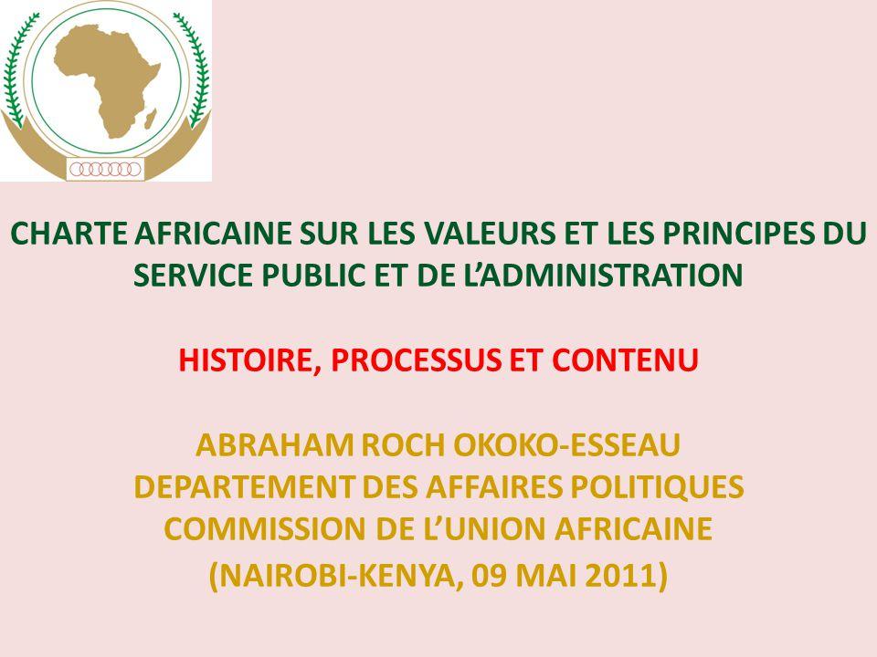 PRÉAMBULE Inspirés par les objectifs et les principes inscrits dans l Acte constitutif de l'Union Africaine ; Réitérant notre engagement politique de renforcer le professionnalisme et l'éthique dans l'administration africaine ; Résolus à promouvoir les valeurs universelles et les principes de la démocratie, la bonne gouvernance, les droits de l'homme et le droit au développement ; Réaffirmant notre volonté collective d'œuvrer inlassablement pour la modernisation, l'amélioration et l'ancrage du service public en Afrique aux nouvelles valeurs de la gouvernance ;