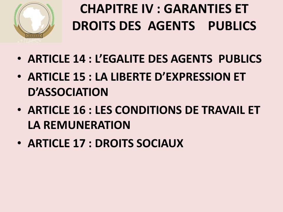 CHAPITRE IV : GARANTIES ET DROITS DES AGENTS PUBLICS ARTICLE 14 : L'EGALITE DES AGENTS PUBLICS ARTICLE 15 : LA LIBERTE D'EXPRESSION ET D'ASSOCIATION ARTICLE 16 : LES CONDITIONS DE TRAVAIL ET LA REMUNERATION ARTICLE 17 : DROITS SOCIAUX