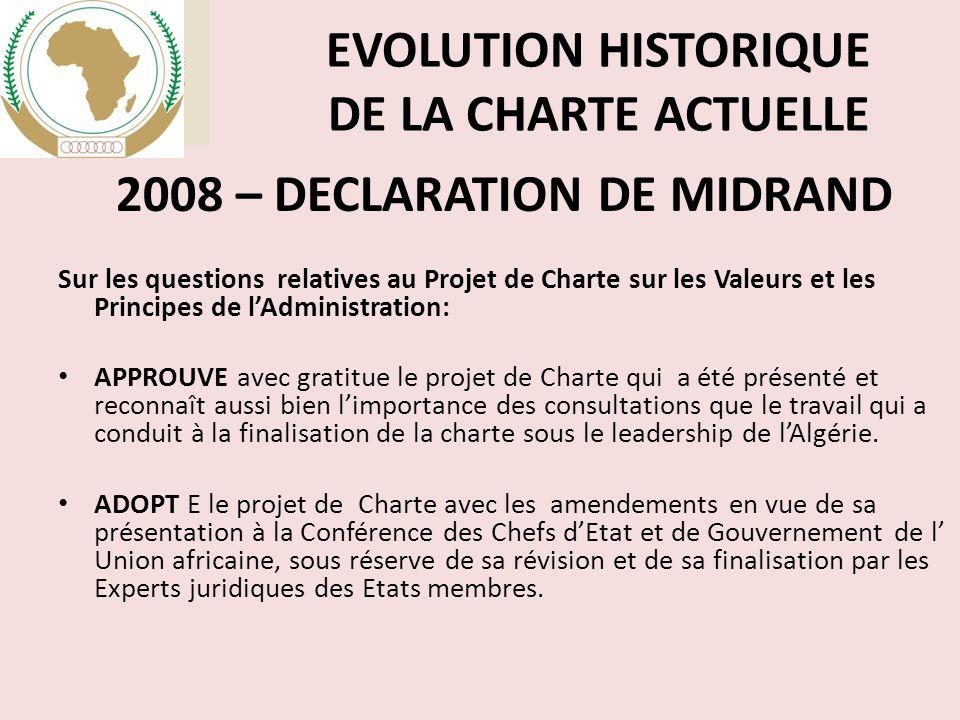 EVOLUTION HISTORIQUE DE LA CHARTE ACTUELLE 2008 – DECLARATION DE MIDRAND Sur les questions relatives au Projet de Charte sur les Valeurs et les Principes de l'Administration: APPROUVE avec gratitue le projet de Charte qui a été présenté et reconnaît aussi bien l'importance des consultations que le travail qui a conduit à la finalisation de la charte sous le leadership de l'Algérie.