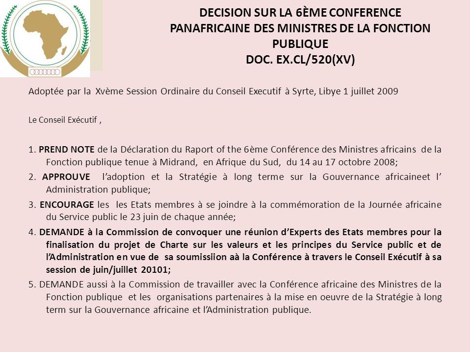DECISION SUR LA 6ÈME CONFERENCE PANAFRICAINE DES MINISTRES DE LA FONCTION PUBLIQUE DOC. EX.CL/520(XV) Adoptée par la Xvème Session Ordinaire du Consei