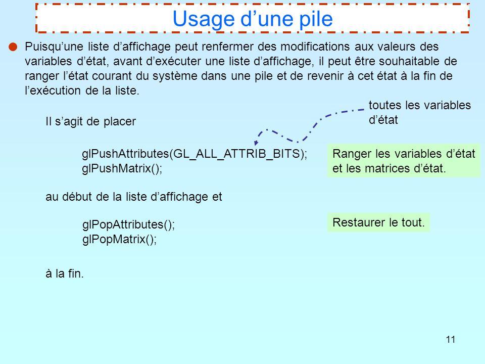 11 Usage d'une pile Puisqu'une liste d'affichage peut renfermer des modifications aux valeurs des variables d'état, avant d'exécuter une liste d'affic