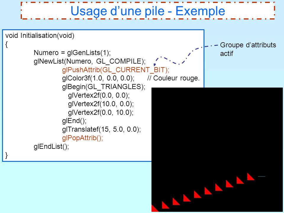 12 Usage d'une pile - Exemple void Initialisation(void) { Numero = glGenLists(1); glNewList(Numero, GL_COMPILE); glPushAttrib(GL_CURRENT_BIT); glColor