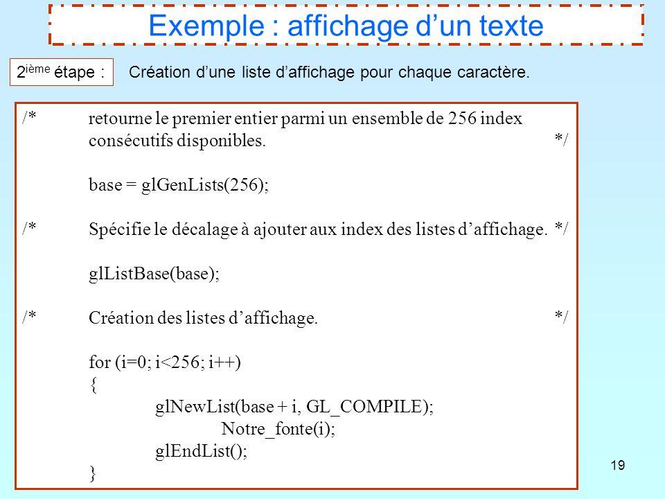 19 Exemple : affichage d'un texte /* retourne le premier entier parmi un ensemble de 256 index consécutifs disponibles. */ base = glGenLists(256); /*S